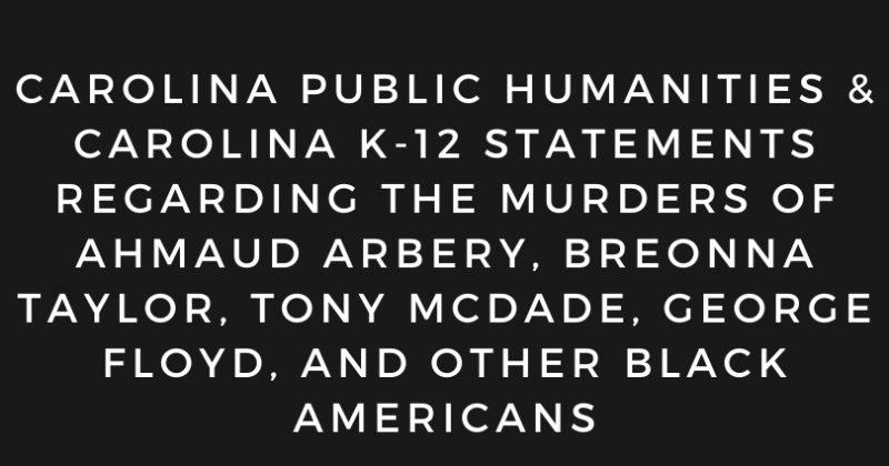 Carolina Public Humanities & Carolina K-12's Statements on the Murders of